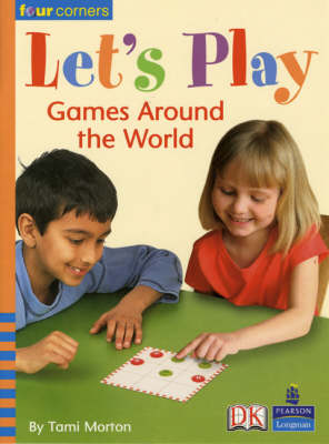 Four Corners: Let's Play: Games Around the World by Tami B Morton