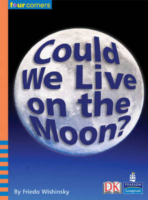 Four Corners: Could We Live on the Moon? by Frieda Wishinsky