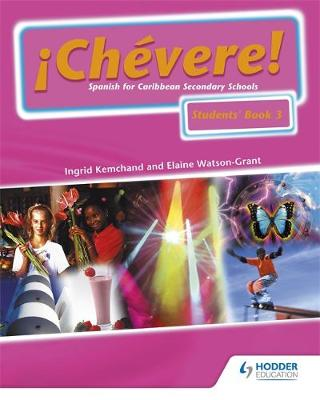Chevere! Students' Book 3 Spanish for Caribbean Secondary Schools by Elaine Watson-Grant, Ingrid Kemchand