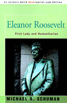 Eleanor Roosevelt First Lady and Humanitarian by Michael A Schuman