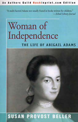 Woman of Independence The Life of Abigail Adams by Susan Provost Beller
