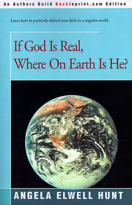 If God is Real, Where on Earth is He? by Angela Elwell Hunt
