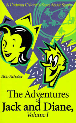 The Adventures of Jack and Diane A Christian Children's Story about Sports by Bob Schaller