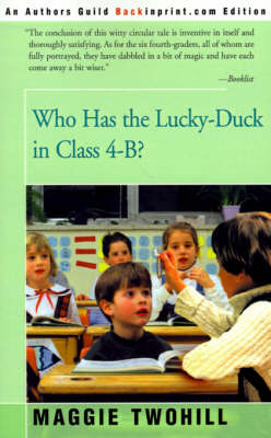 Who Has the Lucky-Duck in Class 4-B? by Maggie Twohill