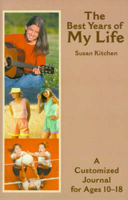 The Best Years of My Life A Customized Journal for Ages 10-18 by Susan Kitchen