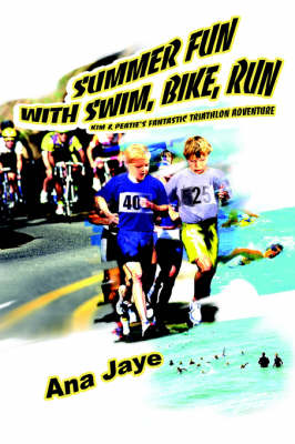 Summer Fun with Swim, Bike, Run Kim & Peatie's Fantastic Triathlon Adventure by Ana Jaye