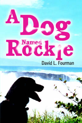 A Dog Named Rockie by David L Fourman