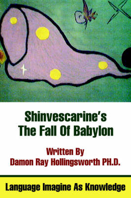 Shinvescarine's the Fall of Babylon Language Imagine as Knowledge by Damon Ray Hollingsworth