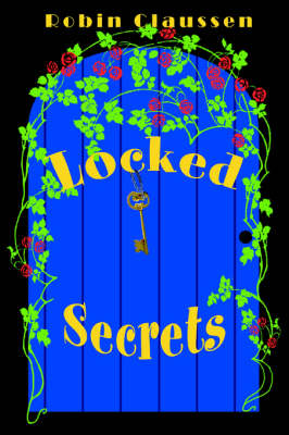 Locked Secrets by Robin Claussen