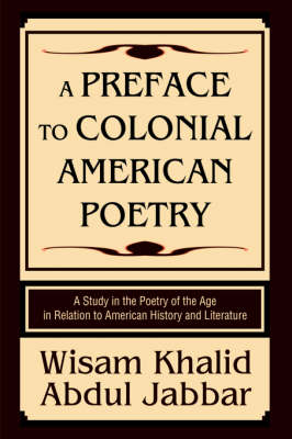A Preface to Colonial American Poetry A Study in the Poetry of the Age in Relation to American History and Literature by Wisam Khalid Abdul Jabbar