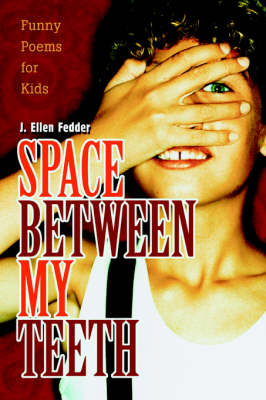 Space Between My Teeth Funny Poems for Kids by J Ellen Fedder