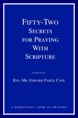 Fifty-Two Secrets for Praying with Scripture A Scriptural Look at Praying by Edward Pascil Cave