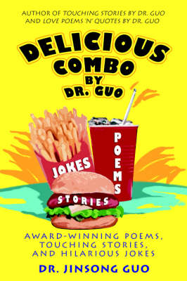 Delicious Combo by Dr. Guo Award-Winning Poems, Touching Stories, and Hilarious Jokes by Jinsong Guo