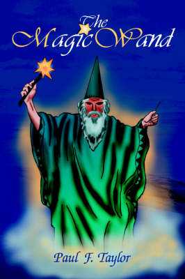 The Magic Wand by Paul F Taylor