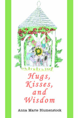 Hugs, Kisses, and Wisdom by Anna Marie Blumenstock