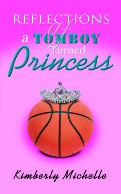 Reflections of a Tomboy Turned Princess by Kimberly Michelle