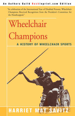 Wheelchair Champions A History of Wheelchair Sports by Harriet May Savitz