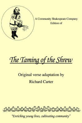 A Community Shakespeare Company Edition of the Taming of the Shrew by Richard (Lancaster University) Carter