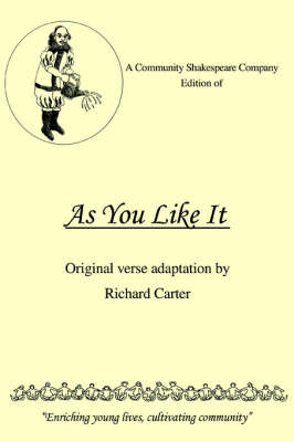 A Community Shakespeare Company Edition of as You Like It by Richard (Lancaster University) Carter