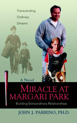 Miracle at Margari Park Building Extraordinary Relationships by John J Parrino