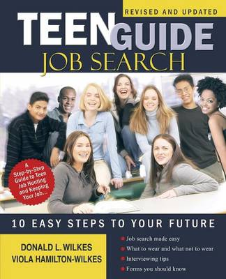 Teen Guide Job Search Ten Easy Steps to Your Future by Donald L Wilkes, Viola Hamilton-Wilkes