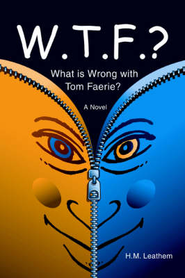 W.T.F.? (What Is Wrong with Tom Faerie?) by H M Leathem