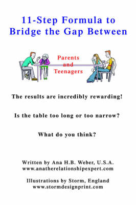 11-Step Formula to Bridge the Gap Between Parents and Teenagers The Results Are Incredibly Rewarding! Is the Table Too Long or Too Narrow? What Do Yo by Ana H B Weber