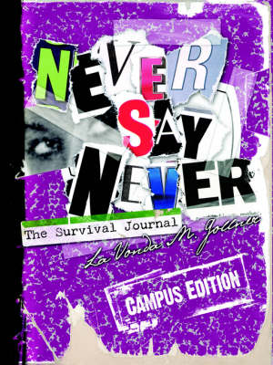 Never Say Never The Survival Journal (Campus Edition) by Lavonda M Gollner