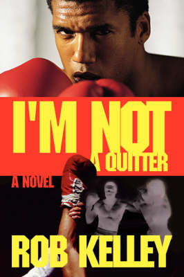 I'm Not a Quitter by Rob Kelley