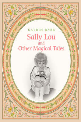 Sally Lou and Other Magical Tales by Katrin Babb