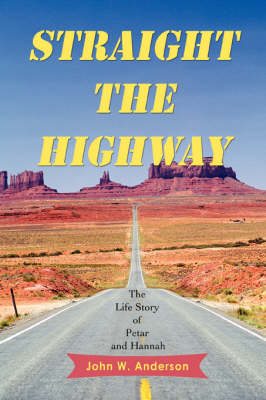 Straight the Highway The Life Story of Petar and Hannah by John W Anderson