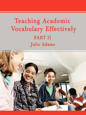 Teaching Academic Vocabulary Effectively Part II by Julie (University of Minnesota) Adams