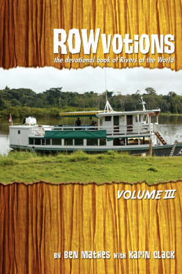 Rowvotions Volume III The Devotional Book of Rivers of the World by Ben Mathes