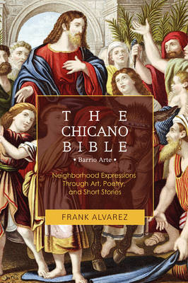 The Chicano Bible Barrio Arte by Frank J Alvarez