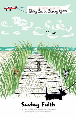 Saving Faith The Adventures of Baby Cat in Cherry Grove by Tim Steffen, Susan Ann Thornton