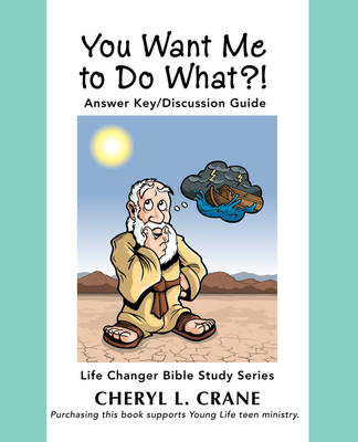 You Want Me to Do What?! Answer Key/Discussion Guide by Cheryl L Crane