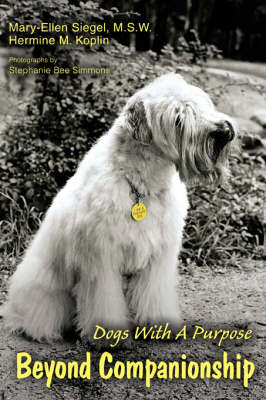 Beyond Companionship Dogs with a Purpose by Mary-Ellen, M.S.W. Siegel