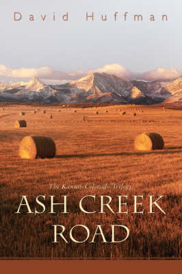 Ash Creek Road The Kansas-Colorado Trilogy by David Huffman