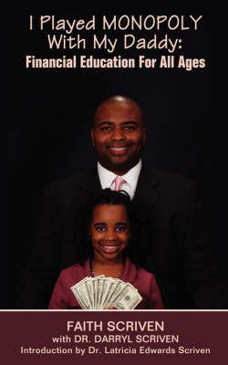 I Played Monopoly with My Daddy Financial Education for All Ages by Faith Scriven, Darryl Scriven