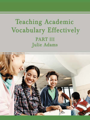 Teaching Academic Vocabulary Effectively Part III by Julie (University of Minnesota) Adams