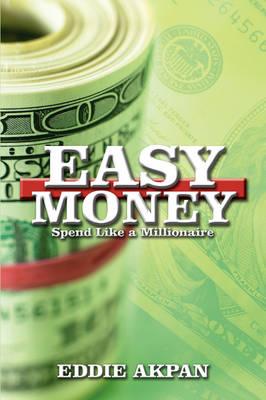 Easy Money Spend Like a Millionaire by Eddie Akpan