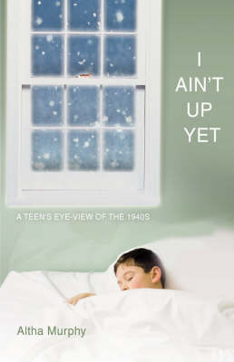 I Ain't Up Yet A Teen's Eye-View of the 1940s by Altha Murphy