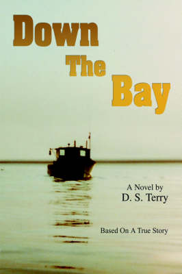 Down the Bay Based on a True Story by D S Terry