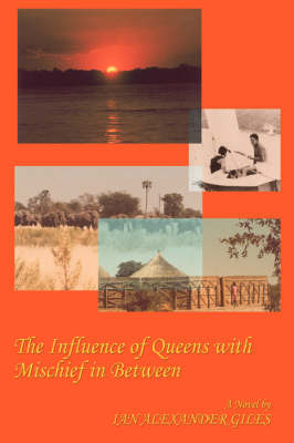 The Influence of Queens with Mischief in Between A South African Tale by Ian Alexander Giles