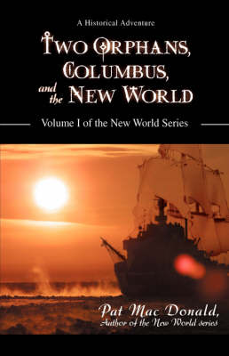 Two Orphans, Columbus, and the New World Volume I of the New World Series by Pat Mac Donald