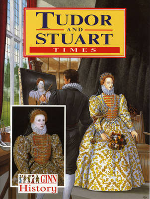 Ginn History: Key Stage 2 Tudor And Stuart Times Pupil`S Book by