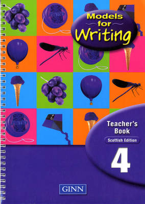 Models for Writing Year 4: Teachers' Book - Scottish Edition by