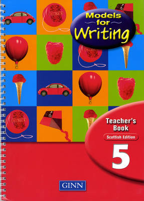 Models for Writing Year 5: Teachers' Book - Scottish Edition by