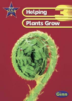 New Star Science Yr3/P4: Helping Plants Grow Pupil's Book by