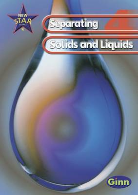 New Star Science: Year 4: Separating Solids and Liquids Pupils' Book by Rosemary Feasey, Anne Goldsworthy, John Stringer, Roy Phipps